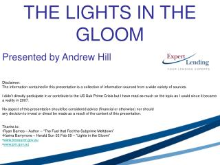 THE LIGHTS IN THE GLOOM Presented by Andrew Hill  Disclaimer: