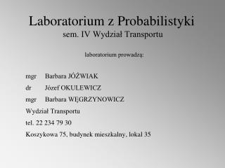 Laboratorium z Probabilistyki sem . IV Wydział Transportu