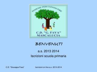 BENVENUTI a.s. 2013 2014 Iscrizioni scuola primaria