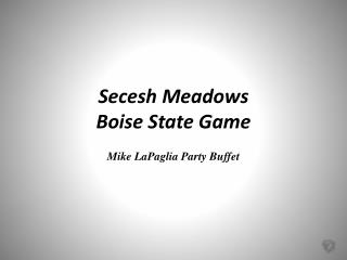 Secesh Meadows Boise State Game