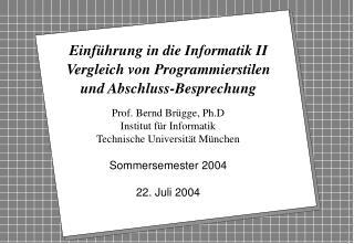 Einführung in die Informatik II Vergleich von Programmierstilen und Abschluss-Besprechung