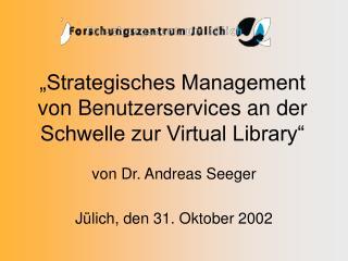 """""""Strategisches Management von Benutzerservices an der Schwelle zur Virtual Library"""""""