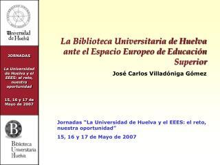La Biblioteca Universitaria de Huelva ante el Espacio Europeo de Educaci�n Superior
