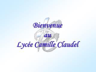 Bienvenue au  Lycée Camille Claudel