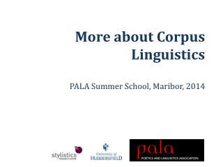 More about Corpus Linguistics PALA Summer School, Maribor, 2014