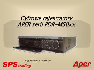 Cyfrowe rejestratory A PER serii PDR-M50xx