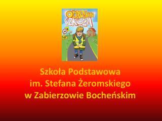Szkoła Podstawowa  im. Stefana Żeromskiego  w Zabierzowie Bocheńskim
