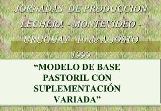 JORNADAS  DE PRODUCCION LECHERA - MONTEVIDEO - URUGUAY   10 de AGOSTO 1999