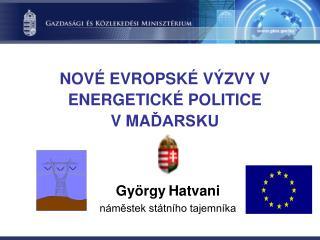 NOVÉ EVR OPSKÉ VÝZVY V  ENERG ETICKÉ  POLITI CE V  MA ĎARSKU