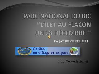 PARC NATIONAL DU BIC ''L'ÎLET AU FLACON UN 28 DÉCEMBRE''