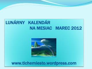 LUNÁRNY   KALENDÁR                      NA MESIAC   MAREC 2012 tichemiesto.wordpress