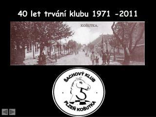 40 let trvání klubu 1971 -2011