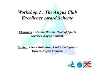 Workshop 2 : The Angus Club Excellence Award Scheme