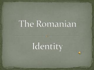 The Romanian  Identity