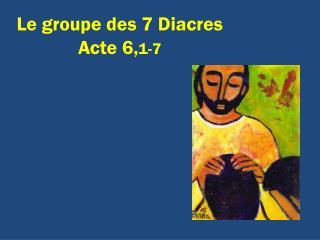Le groupe des 7 Diacres Acte 6, 1-7