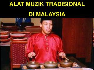 ALAT MUZIK TRADISIONAL  DI MALAYSIA