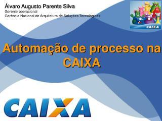 Automa��o de processo na CAIXA