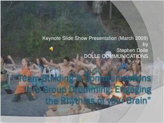 """"""" Team-Building & Communications thru Group Drumming: Engaging the Rhythms of your Brain"""""""