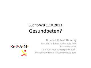 Sucht-WB 1.10.2013 Gesundbeten?