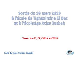Sortie du 18 mars 2013 à  l'école de  Tighanimine  El  Baz et à l' écolodge  Atlas Kasbah