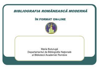 BIBLIOGRAFIA ROMÂNEASCĂ MODERNĂ ÎN FORMAT ON-LINE