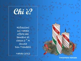 Chi è? Riflessioni sul Natale offerte dai  bambini di  classe 2^A Scuola  Don Trombelli