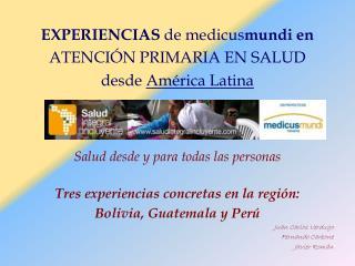 EXPERIENCIAS  de medicus mundi en ATENCIÓN PRIMARIA EN SALUD  desde  América Latina