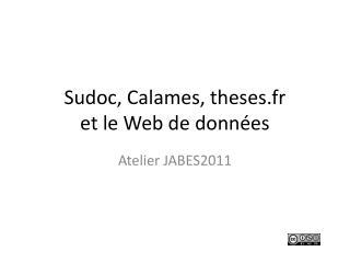 Sudoc, Calames, theses.fr et le Web de données