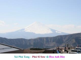 Xứ Phù Tang –  Phú Sĩ Sơn  v à Hoa Anh Đào