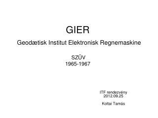 GIER Geodætisk Institut Elektronisk Regnemaskine   SZÜV 1965-1967