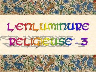 L'ENLUMINURE RELIGIEUSE - 3