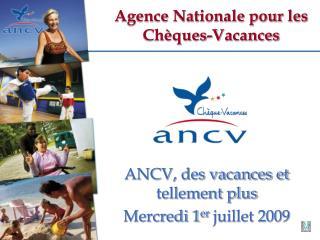 ANCV, des vacances et tellement plus Mercredi 1 er  juillet 2009