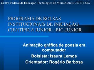 PROGRAMA DE BOLSAS INSTITUCIONAIS DE INICIAÇÃO CIENTÍFICA JÚNIOR - BIC-JÚNIOR
