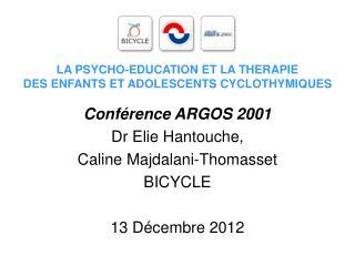 Conférence ARGOS 2001 Dr Elie Hantouche, Caline Majdalani-Thomasset BICYCLE 13 Décembre 2012