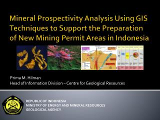 Prima M. Hilman Head of Information Division – Centre for Geological Resources