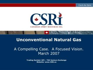 Unconventional Natural Gas A Compelling Case.  A Focused Vision. March 2007
