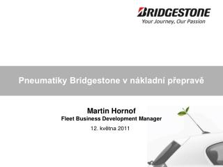 Pneumatiky Bridgestone v n�kladn� p?eprav? Martin Hornof Fleet Business Development Manager