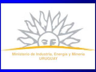 Ministerio de Industria, Energía y Minería URUGUAY