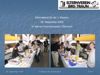Elternabend für die 1. Klassen 28. September 2005 DI Werner Krummenacker (Obmann)