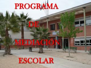 PROGRAMA                DE         MEDIACIÓN           ESCOLAR