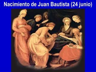 Nacimiento de Juan Bautista (24 junio)