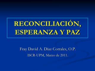 RECONCILIACIÓN, ESPERANZA Y PAZ
