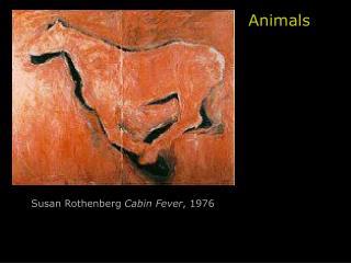 Susan Rothenberg Cabin Fever , 1976