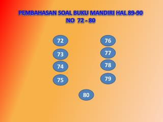 PEMBAHASAN SOAL BUKU MANDIRI HAL 89-90 NO  72 - 80