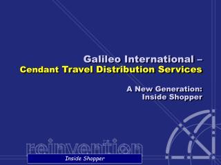 Galileo International –  Cendant  Travel Distribution Services A New Generation: Inside Shopper