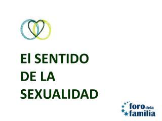El SENTIDO  DE LA  SEXUALIDAD