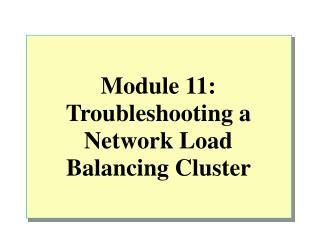 Module 11: Troubleshooting a Network Load Balancing Cluster