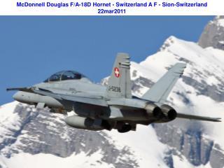 McDonnell Douglas F/A-18D Hornet - Switzerland A F - Sion-Switzerland 22mar2011