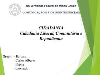 Grupo:  - Bárbara              - Carlos Alberto              - Flávia              - Leonardo