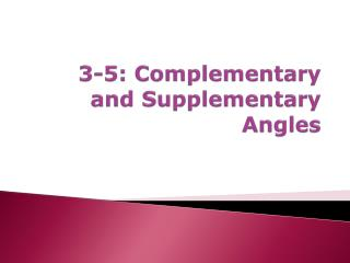 3-5: Complementary and Supplementary Angles